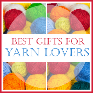 Best Gifts for Yarn Lovers