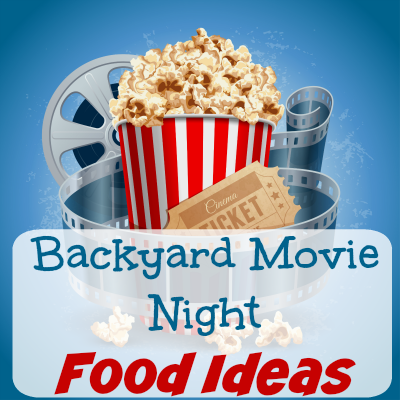 Backyard Movie Night Food Ideas